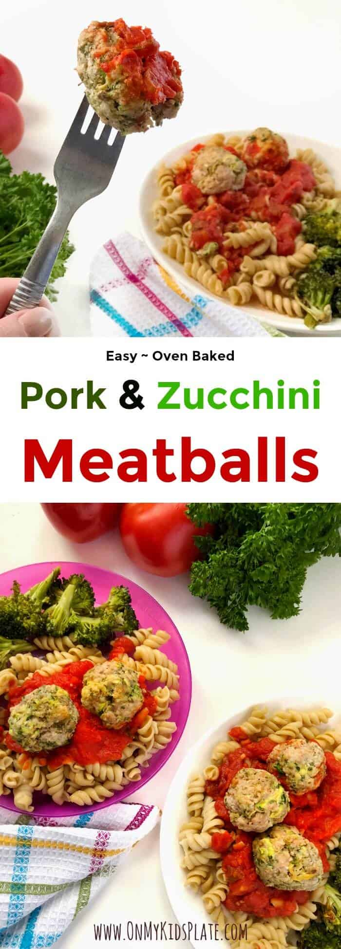 """At the top of this image we see a oven baked homemade pork meatball on the end of a fork with a plate of twirly pasta and sace in the background. Fresh tomatos, parsley and a bright and colorful kitchen towel are also in the background. In the middle of the image a title reads """"Easy oven baked pork and zucchini meatballs."""" At the bottom is a second picture showing both a white plate and a purple kid's plate full of homemade meatballs, sprial pasta, sauce and roasted broccoli. We also see tomatos and parsely sitting in the background on the counter."""